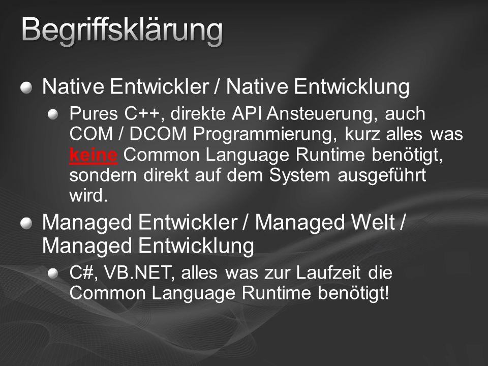 Native Entwickler / Native Entwicklung Pures C++, direkte API Ansteuerung, auch COM / DCOM Programmierung, kurz alles was keine Common Language Runtime benötigt, sondern direkt auf dem System ausgeführt wird.