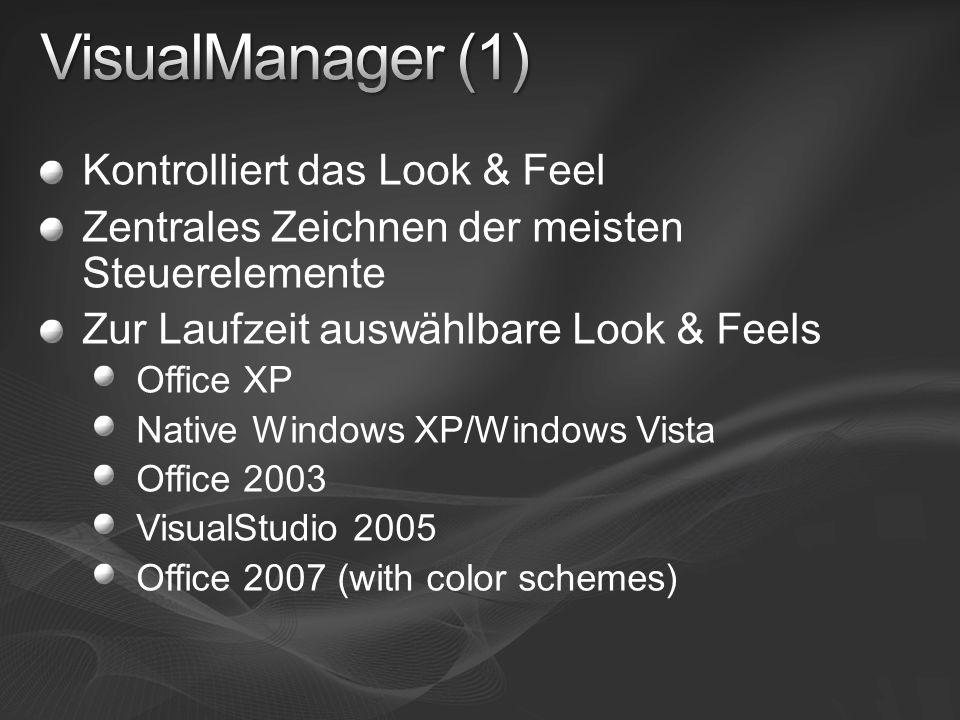 Kontrolliert das Look & Feel Zentrales Zeichnen der meisten Steuerelemente Zur Laufzeit auswählbare Look & Feels Office XP Native Windows XP/Windows Vista Office 2003 VisualStudio 2005 Office 2007 (with color schemes)