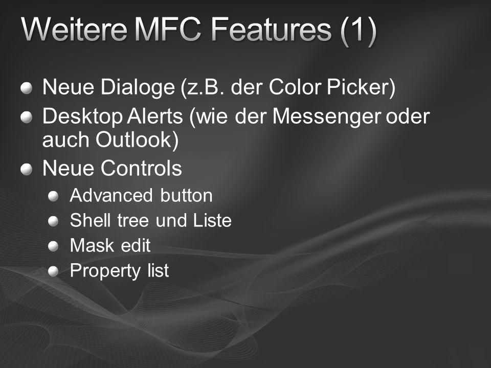 Neue Dialoge (z.B. der Color Picker) Desktop Alerts (wie der Messenger oder auch Outlook) Neue Controls Advanced button Shell tree und Liste Mask edit
