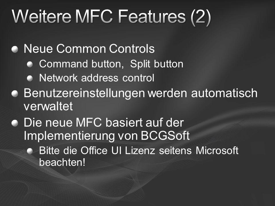 Neue Common Controls Command button, Split button Network address control Benutzereinstellungen werden automatisch verwaltet Die neue MFC basiert auf der Implementierung von BCGSoft Bitte die Office UI Lizenz seitens Microsoft beachten!