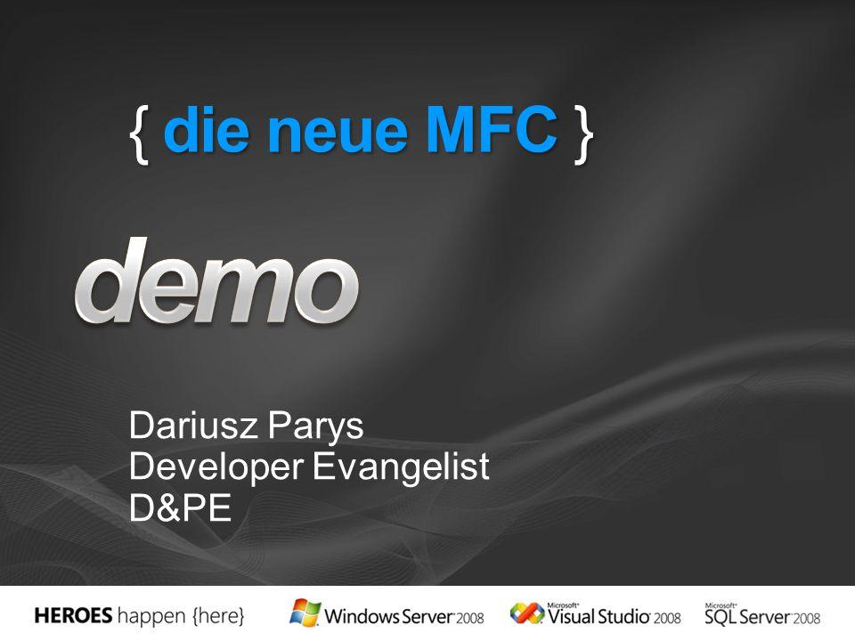 { die neue MFC } Dariusz Parys Developer Evangelist D&PE