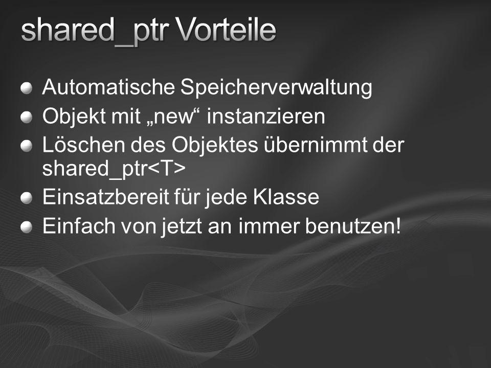 """Automatische Speicherverwaltung Objekt mit """"new"""" instanzieren Löschen des Objektes übernimmt der shared_ptr Einsatzbereit für jede Klasse Einfach von"""