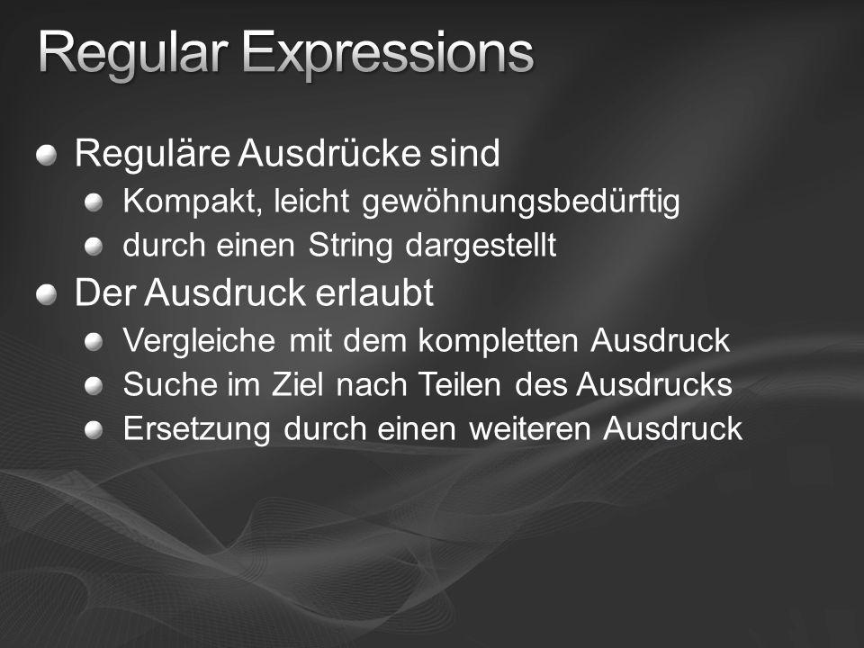 Reguläre Ausdrücke sind Kompakt, leicht gewöhnungsbedürftig durch einen String dargestellt Der Ausdruck erlaubt Vergleiche mit dem kompletten Ausdruck Suche im Ziel nach Teilen des Ausdrucks Ersetzung durch einen weiteren Ausdruck