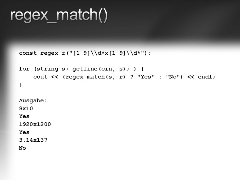 const regex r( [1-9]\\d*x[1-9]\\d* ); for (string s; getline(cin, s); ) { cout << (regex_match(s, r) .
