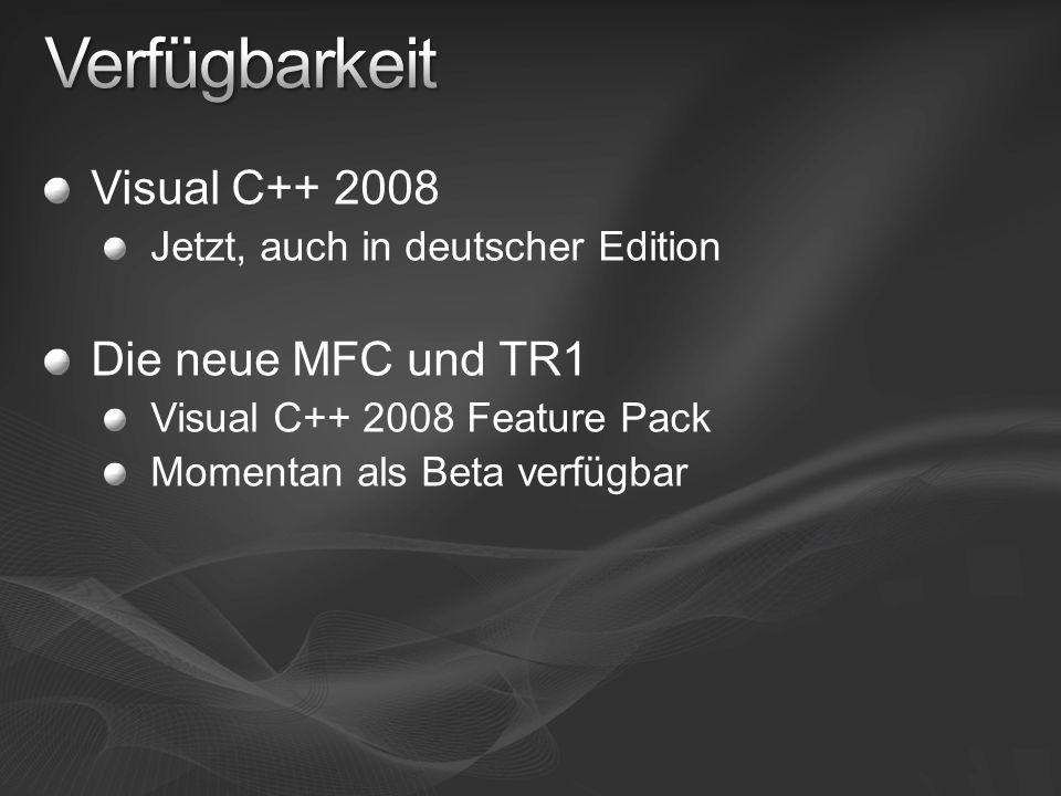 Visual C++ 2008 Jetzt, auch in deutscher Edition Die neue MFC und TR1 Visual C++ 2008 Feature Pack Momentan als Beta verfügbar