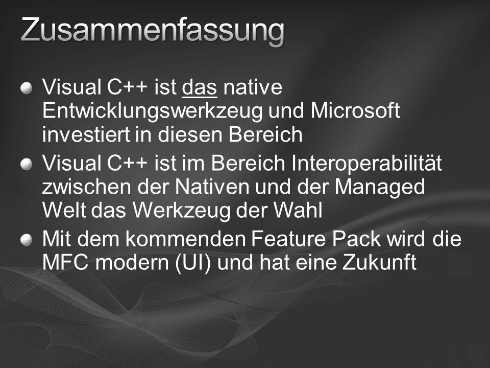 Visual C++ ist das native Entwicklungswerkzeug und Microsoft investiert in diesen Bereich Visual C++ ist im Bereich Interoperabilität zwischen der Nativen und der Managed Welt das Werkzeug der Wahl Mit dem kommenden Feature Pack wird die MFC modern (UI) und hat eine Zukunft