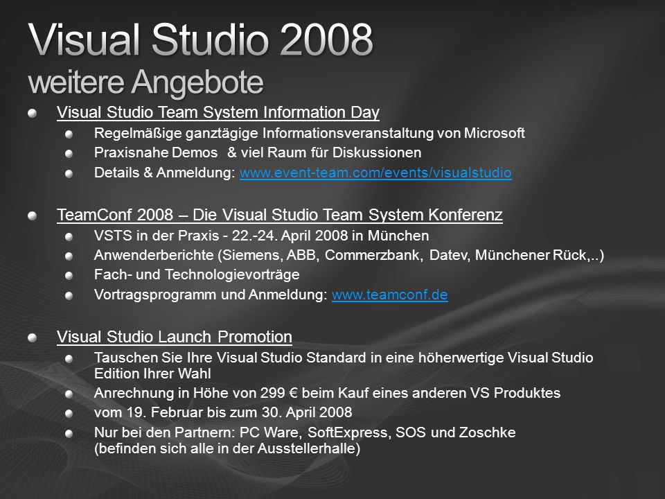 Visual Studio Team System Information Day Regelmäßige ganztägige Informationsveranstaltung von Microsoft Praxisnahe Demos & viel Raum für Diskussionen