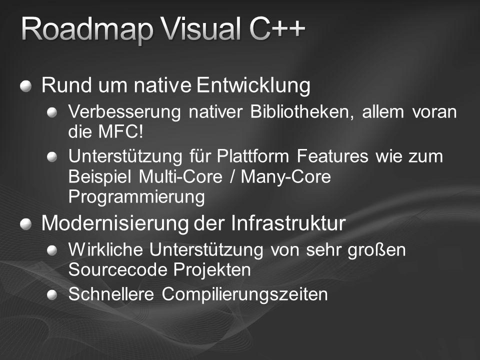 Rund um native Entwicklung Verbesserung nativer Bibliotheken, allem voran die MFC! Unterstützung für Plattform Features wie zum Beispiel Multi-Core /