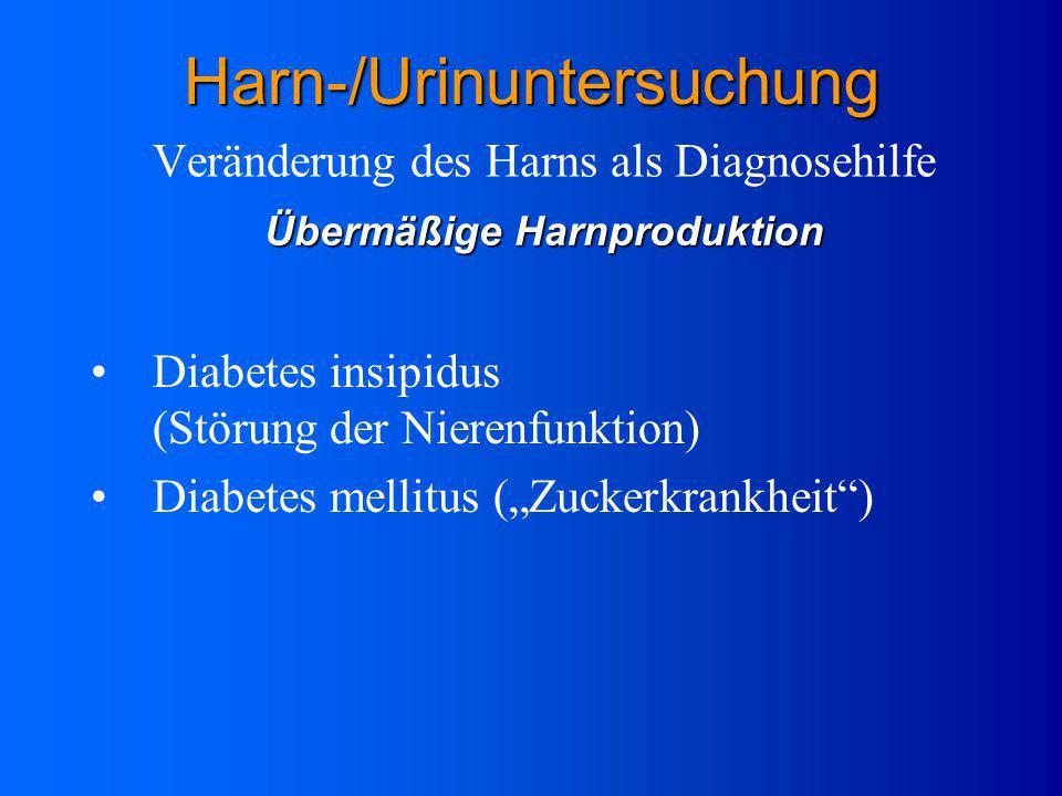 Veränderung des Harns als DiagnosehilfeHarn-/Urinuntersuchung Übermäßige Harnproduktion Verminderung der Harnproduktion Änderung der Farbe