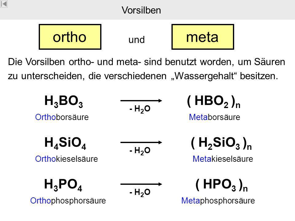 """Vorsilben Die Vorsilben ortho- und meta- sind benutzt worden, um Säuren zu unterscheiden, die verschiedenen """"Wassergehalt besitzen."""
