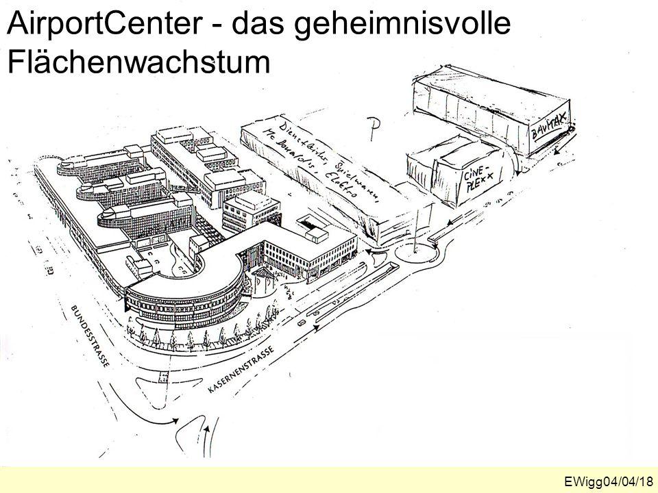 AirportCenter - das geheimnisvolle Flächenwachstum EWigg04/04/18