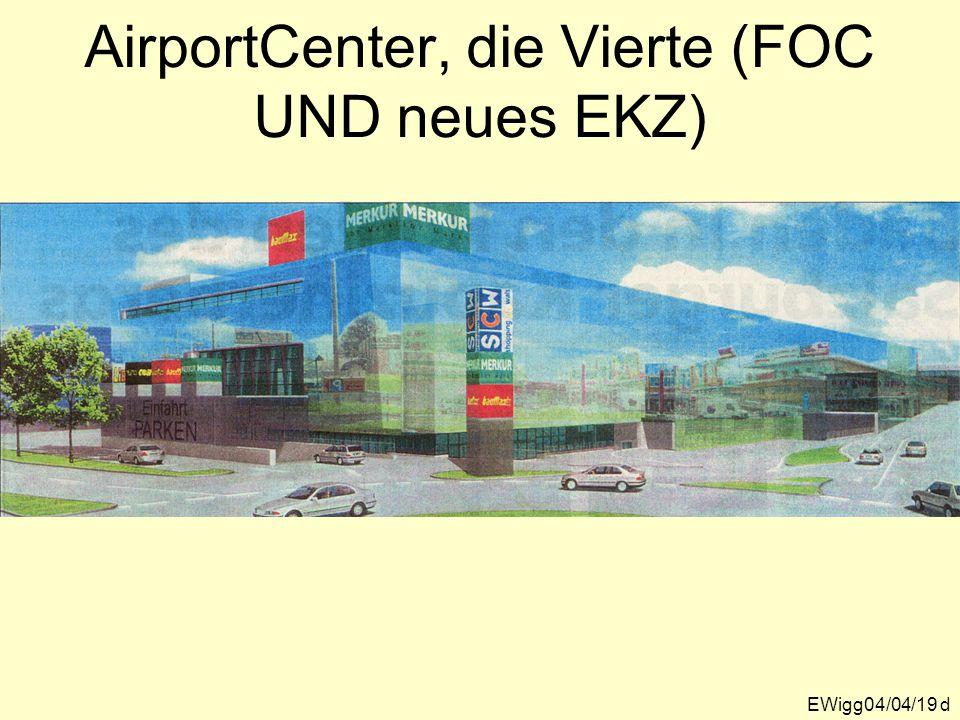 EWigg04/04/19 d AirportCenter, die Vierte (FOC UND neues EKZ)