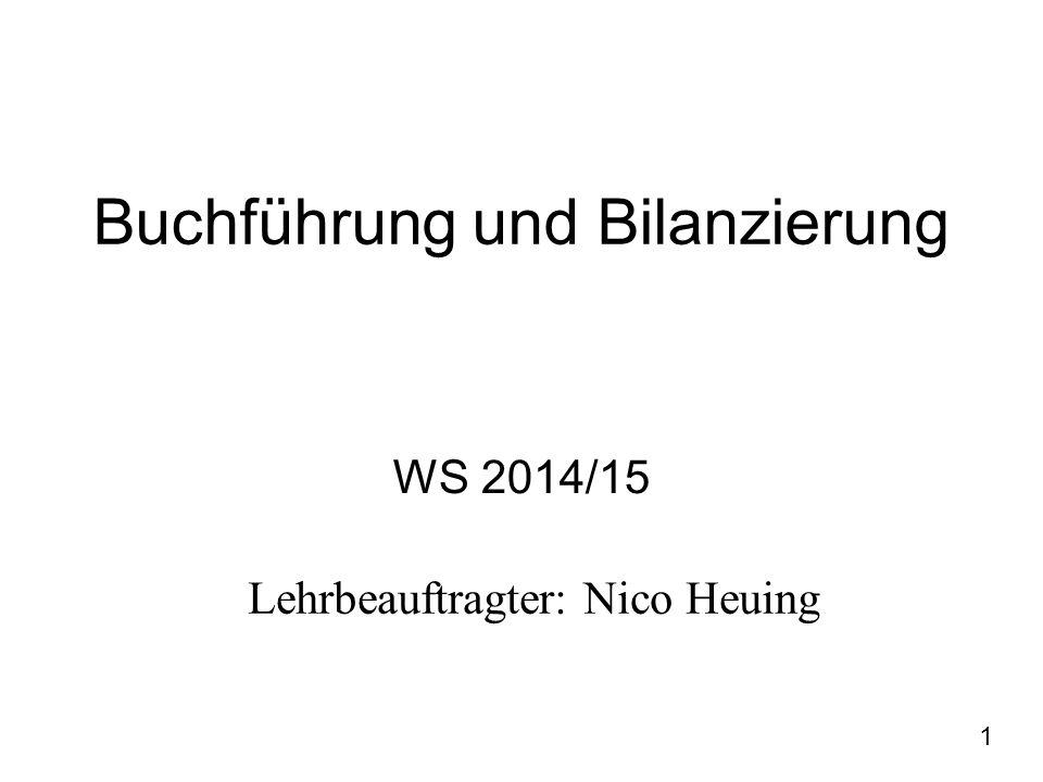 1 Buchführung und Bilanzierung WS 2014/15 Lehrbeauftragter: Nico Heuing