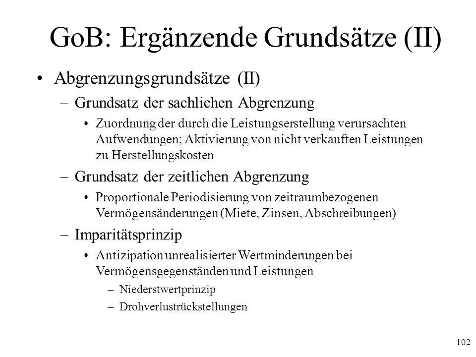 102 GoB: Ergänzende Grundsätze (II) Abgrenzungsgrundsätze (II) –Grundsatz der sachlichen Abgrenzung Zuordnung der durch die Leistungserstellung verurs