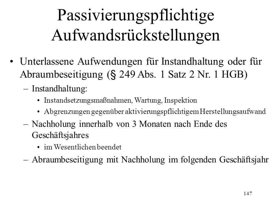 147 Passivierungspflichtige Aufwandsrückstellungen Unterlassene Aufwendungen für Instandhaltung oder für Abraumbeseitigung (§ 249 Abs. 1 Satz 2 Nr. 1