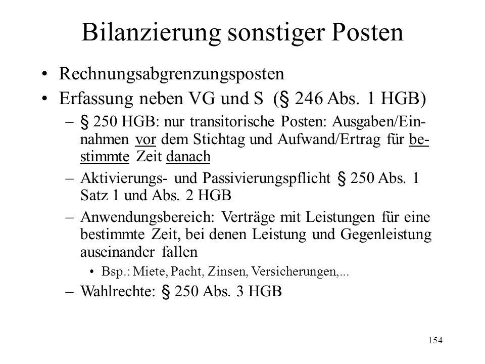 154 Bilanzierung sonstiger Posten Rechnungsabgrenzungsposten Erfassung neben VG und S (§ 246 Abs. 1 HGB) –§ 250 HGB: nur transitorische Posten: Ausgab