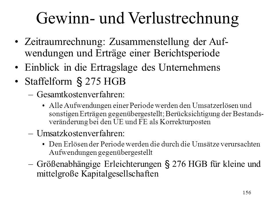 156 Gewinn- und Verlustrechnung Zeitraumrechnung: Zusammenstellung der Auf- wendungen und Erträge einer Berichtsperiode Einblick in die Ertragslage de