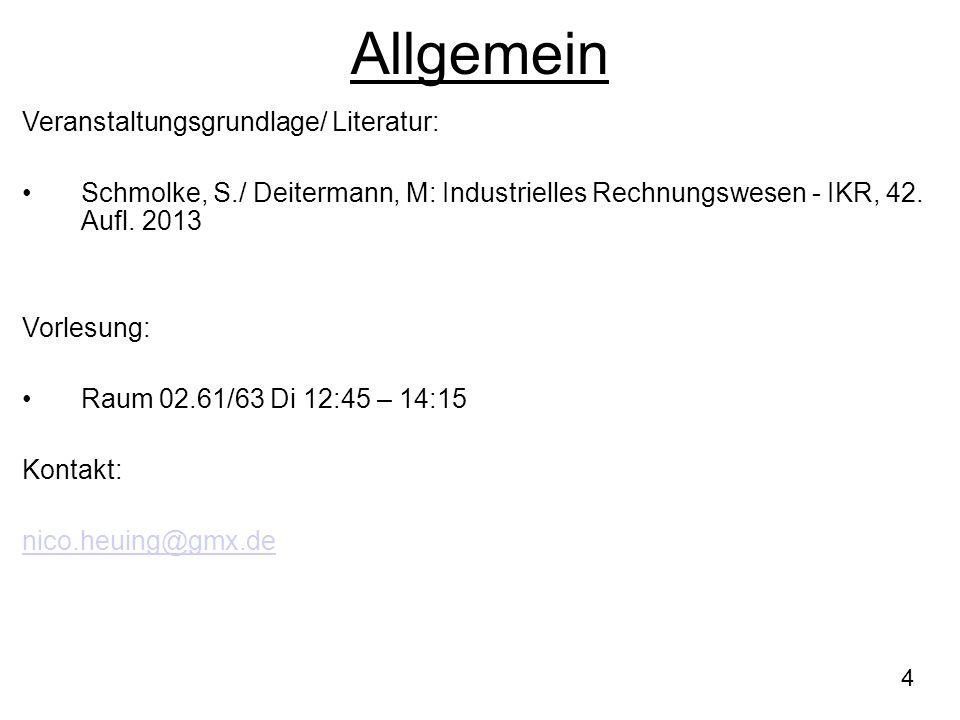 4 Allgemein Veranstaltungsgrundlage/ Literatur: Schmolke, S./ Deitermann, M: Industrielles Rechnungswesen - IKR, 42. Aufl. 2013 Vorlesung: Raum 02.61/