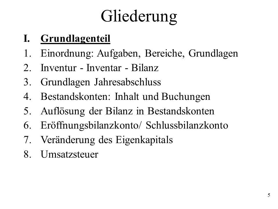 5 Gliederung I. Grundlagenteil 1.Einordnung: Aufgaben, Bereiche, Grundlagen 2.Inventur - Inventar - Bilanz 3.Grundlagen Jahresabschluss 4.Bestandskont