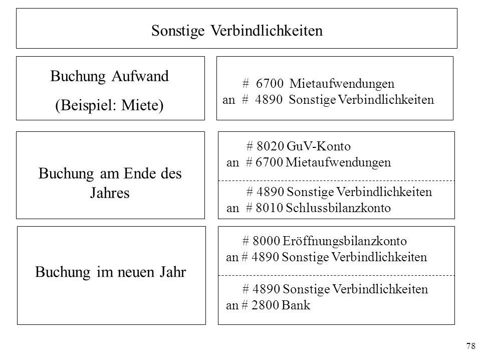 78 Sonstige Verbindlichkeiten # 8020 GuV-Konto an # 6700 Mietaufwendungen Buchung am Ende des Jahres # 4890 Sonstige Verbindlichkeiten an # 8010 Schlu