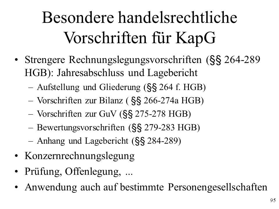 95 Besondere handelsrechtliche Vorschriften für KapG Strengere Rechnungslegungsvorschriften (§§ 264-289 HGB): Jahresabschluss und Lagebericht –Aufstel