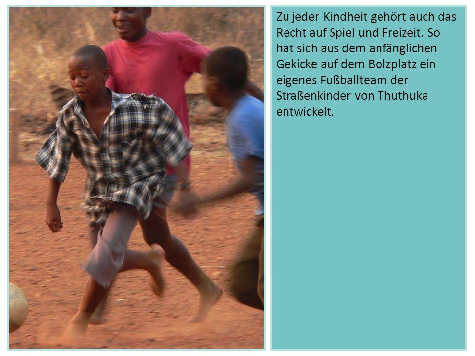 Zu jeder Kindheit gehört auch das Recht auf Spiel und Freizeit. So hat sich aus dem anfänglichen Gekicke auf dem Bolzplatz ein eigenes Fußballteam der