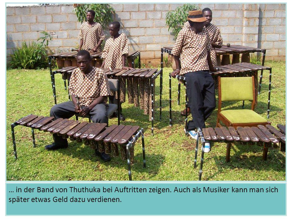 … in der Band von Thuthuka bei Auftritten zeigen. Auch als Musiker kann man sich später etwas Geld dazu verdienen.