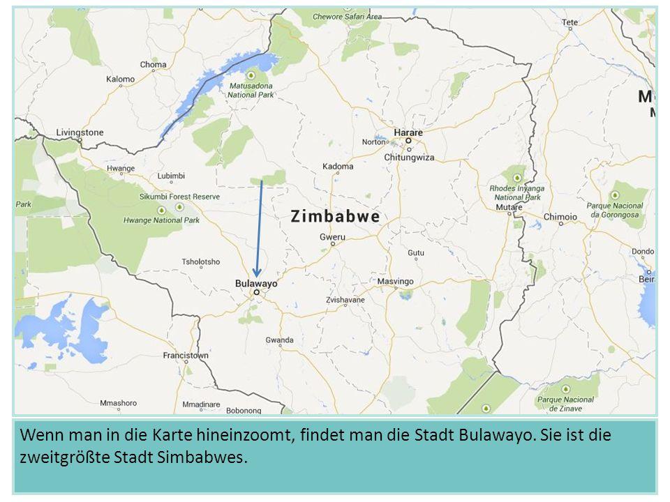 Wenn man in die Karte hineinzoomt, findet man die Stadt Bulawayo. Sie ist die zweitgrößte Stadt Simbabwes.