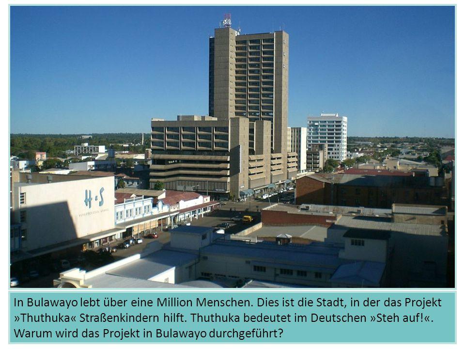In Bulawayo lebt über eine Million Menschen. Dies ist die Stadt, in der das Projekt »Thuthuka« Straßenkindern hilft. Thuthuka bedeutet im Deutschen »S