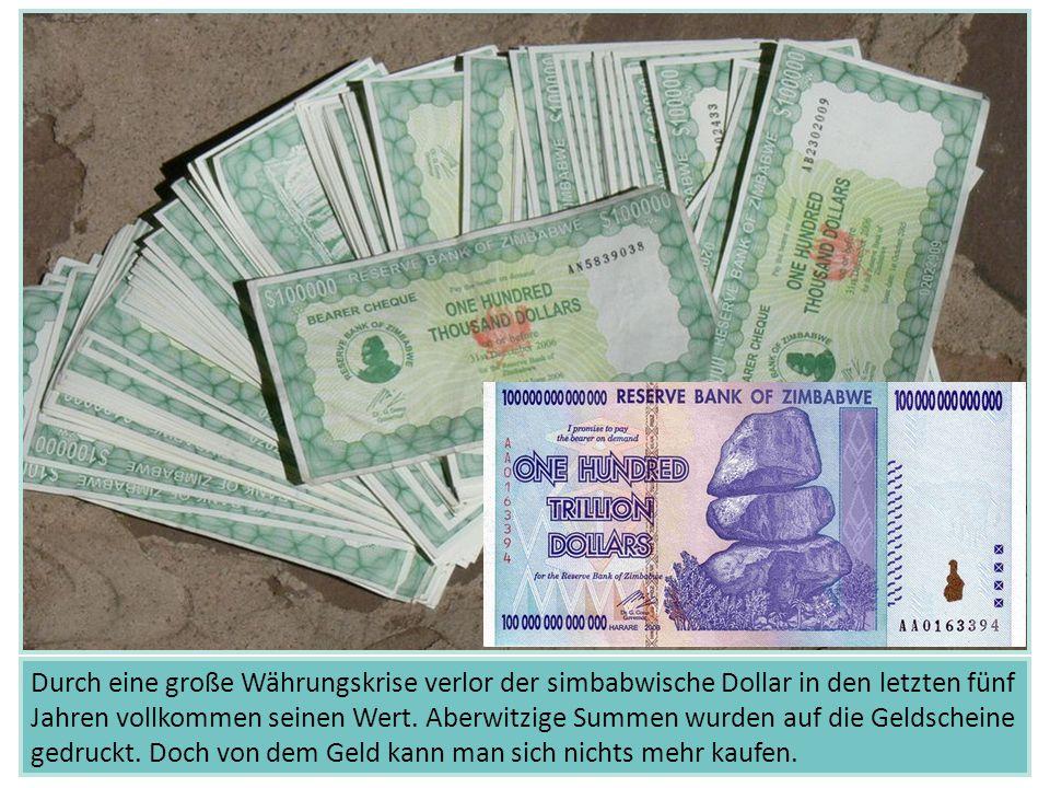 Durch eine große Währungskrise verlor der simbabwische Dollar in den letzten fünf Jahren vollkommen seinen Wert. Aberwitzige Summen wurden auf die Gel