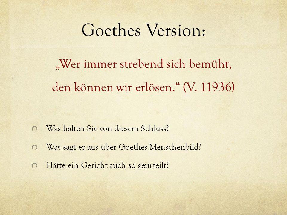 """Goethes Version: """"Wer immer strebend sich bemüht, den können wir erlösen."""" (V. 11936) Was halten Sie von diesem Schluss? Was sagt er aus über Goethes"""