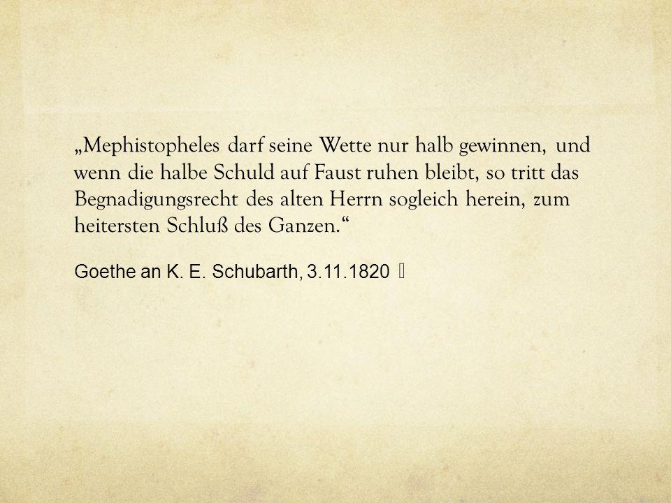 """""""Es steht dieses [Fausts Ende] mit unserer religiösen Vorstellung durchaus in Harmonie, nach welcher wir nicht bloß durch eigene Kraft selig werden, sondern durch die hinzukommende göttliche Gnade. Goethe an Eckermann, 6.6.1831"""
