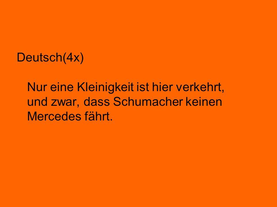 Deutsch(4x) Nur eine Kleinigkeit ist hier verkehrt, und zwar, dass Schumacher keinen Mercedes fährt.