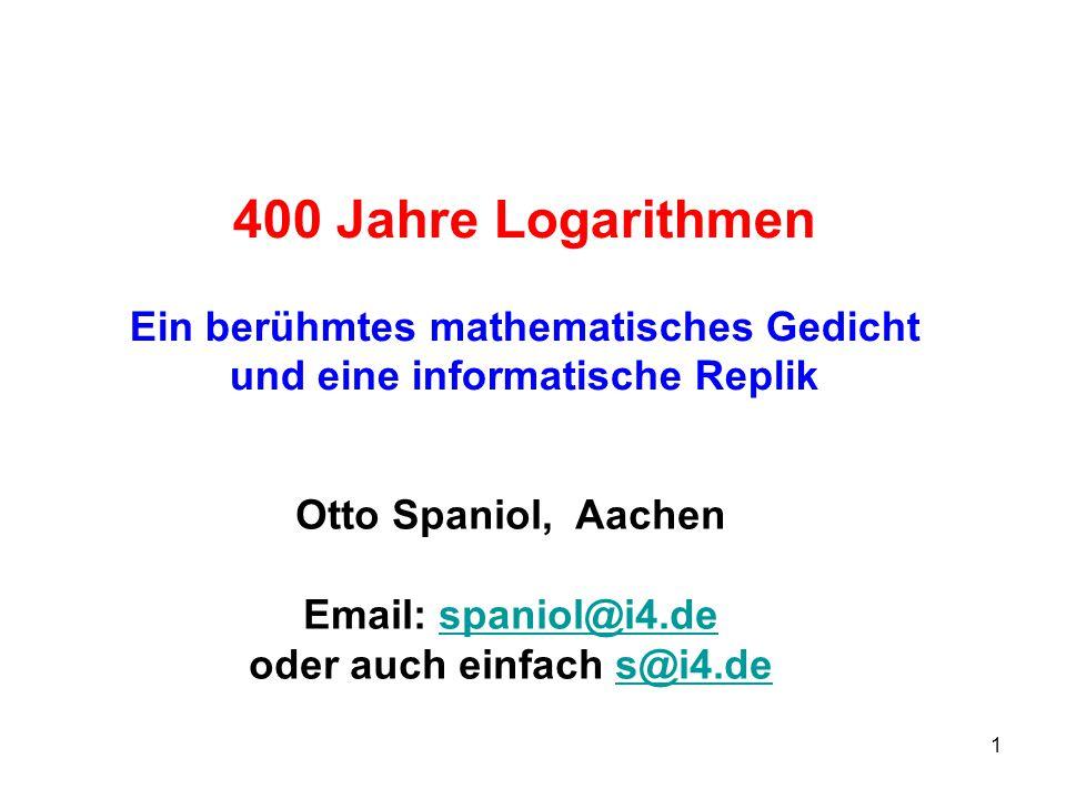 1 400 Jahre Logarithmen Ein berühmtes mathematisches Gedicht und eine informatische Replik Otto Spaniol, Aachen Email: spaniol@i4.despaniol@i4.de oder