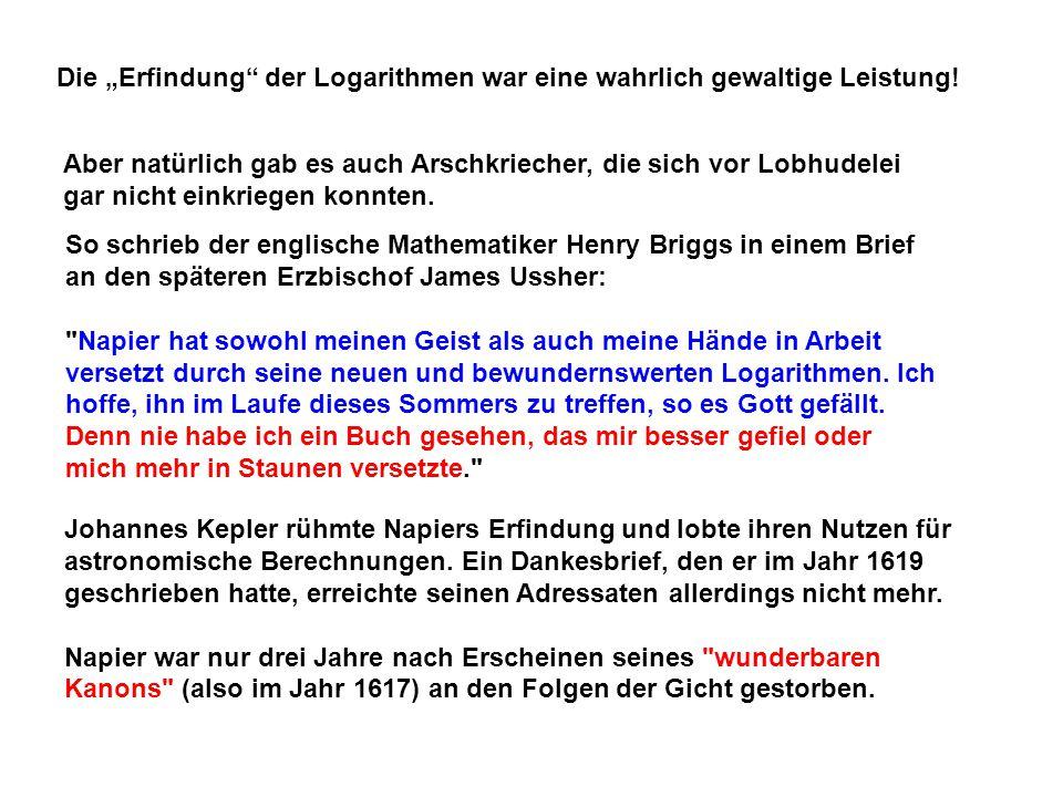 """Die """"Erfindung"""" der Logarithmen war eine wahrlich gewaltige Leistung! Johannes Kepler rühmte Napiers Erfindung und lobte ihren Nutzen für astronomisch"""
