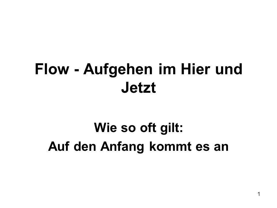 1 Flow - Aufgehen im Hier und Jetzt Wie so oft gilt: Auf den Anfang kommt es an
