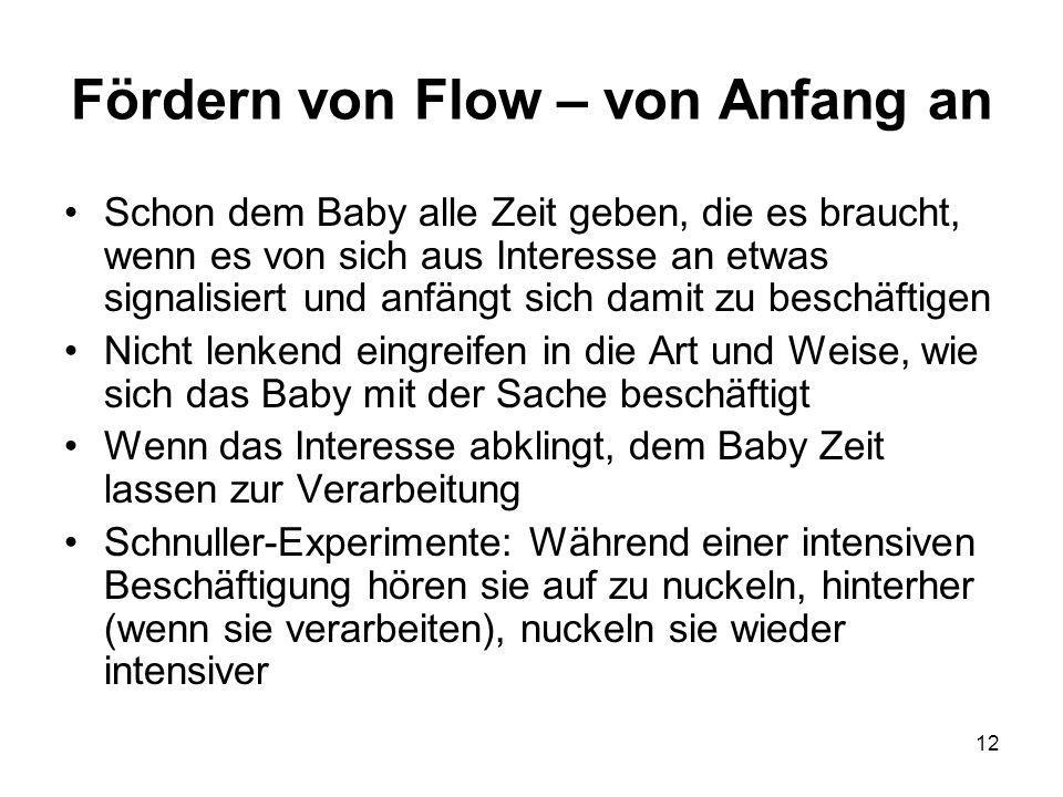 12 Fördern von Flow – von Anfang an Schon dem Baby alle Zeit geben, die es braucht, wenn es von sich aus Interesse an etwas signalisiert und anfängt s