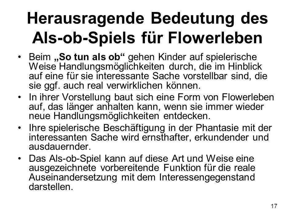 """17 Herausragende Bedeutung des Als-ob-Spiels für Flowerleben Beim """"So tun als ob gehen Kinder auf spielerische Weise Handlungsmöglichkeiten durch, die im Hinblick auf eine für sie interessante Sache vorstellbar sind, die sie ggf."""