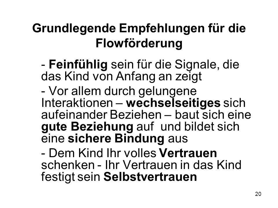20 Grundlegende Empfehlungen für die Flowförderung - Feinfühlig sein für die Signale, die das Kind von Anfang an zeigt - Vor allem durch gelungene Int