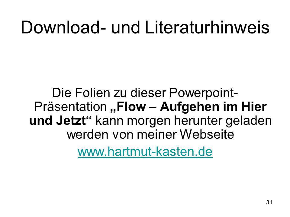"""31 Download- und Literaturhinweis Die Folien zu dieser Powerpoint- Präsentation """"Flow – Aufgehen im Hier und Jetzt kann morgen herunter geladen werden von meiner Webseite www.hartmut-kasten.de"""