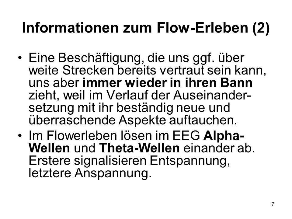 7 Informationen zum Flow-Erleben (2) Eine Beschäftigung, die uns ggf. über weite Strecken bereits vertraut sein kann, uns aber immer wieder in ihren B