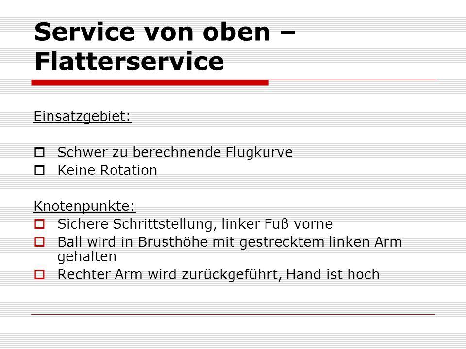 Service von oben – Flatterservice Einsatzgebiet:  Schwer zu berechnende Flugkurve  Keine Rotation Knotenpunkte:  Sichere Schrittstellung, linker Fu