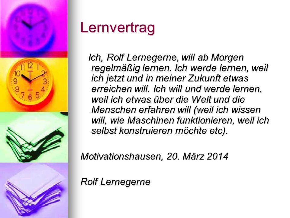 Lernvertrag Ich, Rolf Lernegerne, will ab Morgen regelmäßig lernen.
