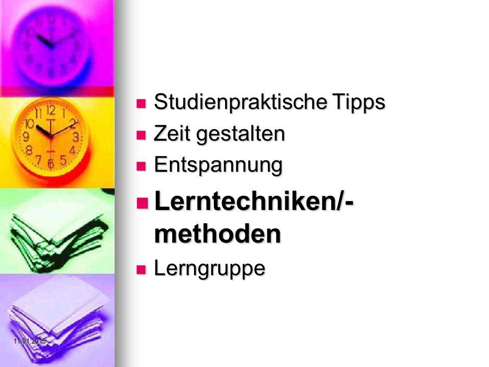 Studienpraktische Tipps Studienpraktische Tipps Zeit gestalten Zeit gestalten Entspannung Entspannung Lerntechniken/- methoden Lerntechniken/- methoden Lerngruppe Lerngruppe 11.01.2015