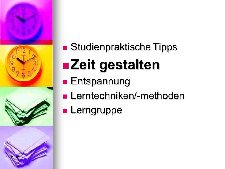Studienpraktische Tipps Studienpraktische Tipps Zeit gestalten Zeit gestalten Entspannung Entspannung Lerntechniken/-methoden Lerntechniken/-methoden Lerngruppe Lerngruppe 11.01.2015