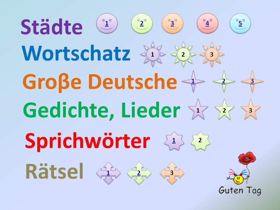 Städte Wortschatz Groβe Deutsche Gedichte, Lieder Sprichwӧrter Rätsel 1 1 2 2 3 3 4 4 1 1 2 2 3 3 1 1 2 2 3 3 1 1 2 2 3 3 1 1 2 2 1 1 2 2 3 3 5 5