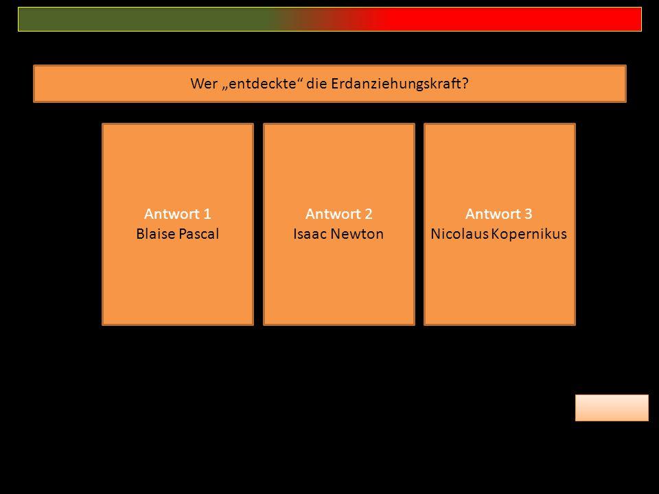 """Wer """"entdeckte"""" die Erdanziehungskraft? Antwort 1 Blaise Pascal Antwort 2 Isaac Newton Antwort 3 Nicolaus Kopernikus"""