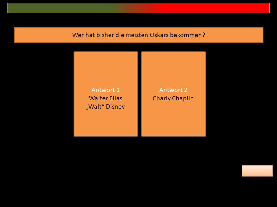 """Wer hat bisher die meisten Oskars bekommen? Antwort 1 Walter Elias """"Walt"""" Disney Antwort 2 Charly Chaplin"""