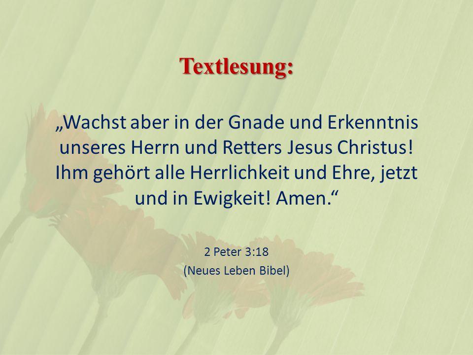 """Textlesung: """"Wachst aber in der Gnade und Erkenntnis unseres Herrn und Retters Jesus Christus."""