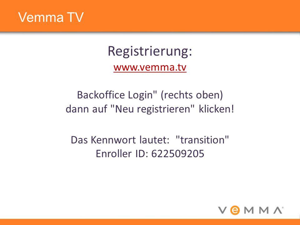 Vemma TV Registrierung: www.vemma.tv Backoffice Login (rechts oben) dann auf Neu registrieren klicken.
